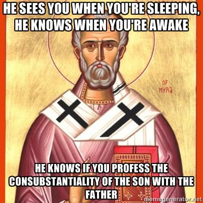 Good thing, otherwise this guy would be coming down your chimney testing your theological orthodoxy.